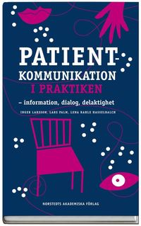 bokomslag Patientkommunikation i praktiken : information, dialog, delaktighet