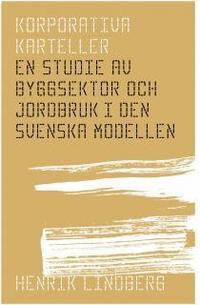 bokomslag Korporativa karteller : en studie av byggsektor och jordbruk i den svenska modellen