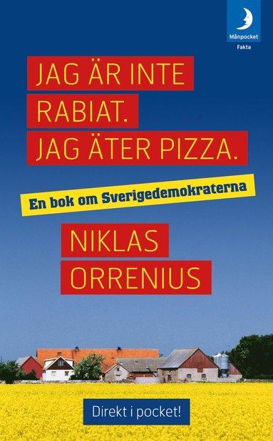bokomslag Jag är inte rabiat. Jag äter pizza : en bok om Sverigedemokraterna