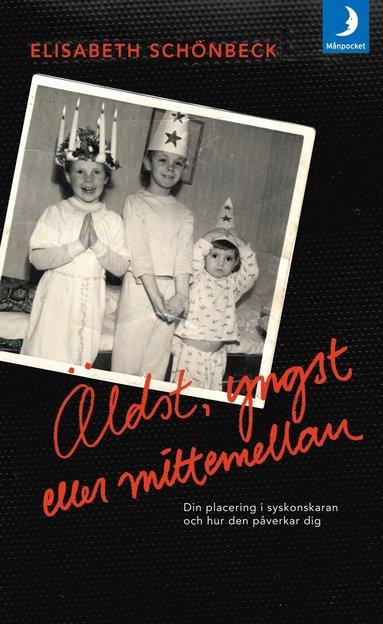 bokomslag Äldst, yngst eller mittemellan : din placering i syskonskaran och hur den påverkar dig