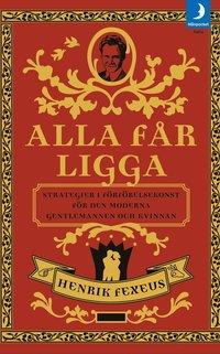 bokomslag Alla får ligga : strategier i förförelsekonst för den moderna gentlemannen och kvinnan