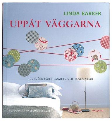 bokomslag Uppåt väggarna : 100 idéer för hemmets vertikala ytor