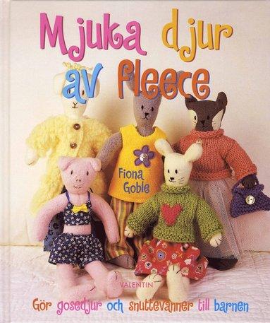 bokomslag Mjuka djur av fleece : gör gosedjur och snuttevänner till barnen