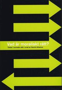 bokomslag Vad är moraliskt rätt? - Texter i normativ etik i urval av Henrik Ahlenius