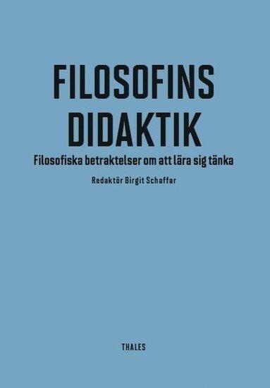 bokomslag Filosofins didaktik : filosofiska betraktelser om att lära sig tänka