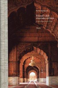 bokomslag Filosofi i den islamiska världen : en filosofihistoria utan luckor