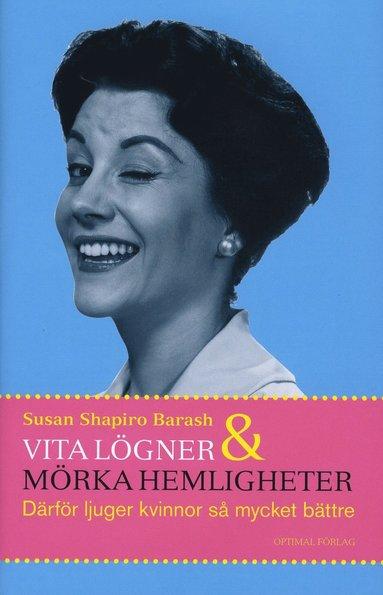 bokomslag Vita lögner och mörka hemligheter : därför ljuger kvinnor så mycket bättre