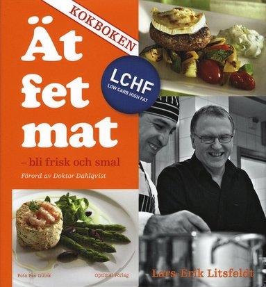 bokomslag Ät fet mat! - bli frisk och smal med LCHF - KOKBOKEN