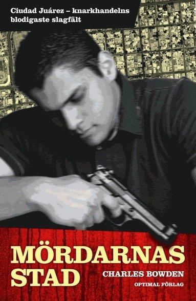 bokomslag Mördarnas stad : Ciudad Juárez - knarkkrigets blodigaste slagfält
