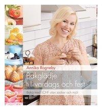 bokomslag Bakglädje till vardags och fest : baka med LCHF utan socker och mjöl