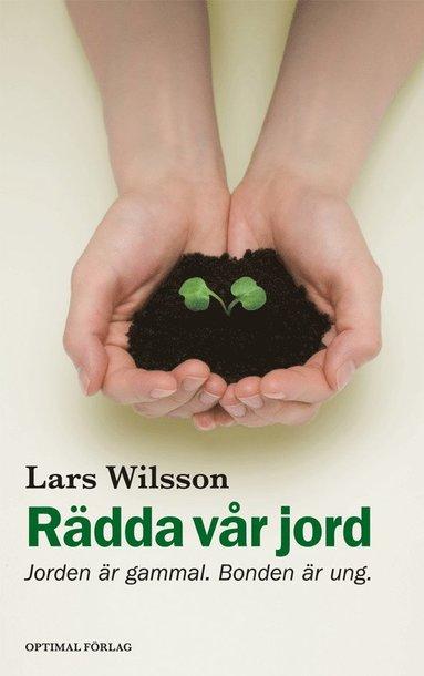 bokomslag Rädda vår jord : jorden är gammal. Bonden är ung