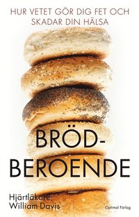 bokomslag Brödberoende : hur vetet gör dig fet och skadar din hälsa