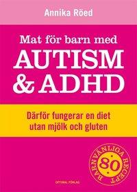 bokomslag Mat för barn med autism och ADHD : därför fungerar en diet utan mjölk och gluten