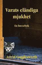bokomslag Varats eländiga mjukhet : en hussebok