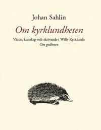 bokomslag Om kyrklundheten : värde, kunskap och skrivande i Willy Kyrklunds Om godheten