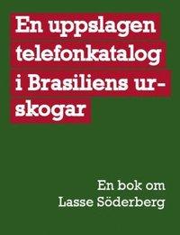 bokomslag En uppslagen telefonkatalog i Brasiliens urskogar : en bok om Lasse Söderberg