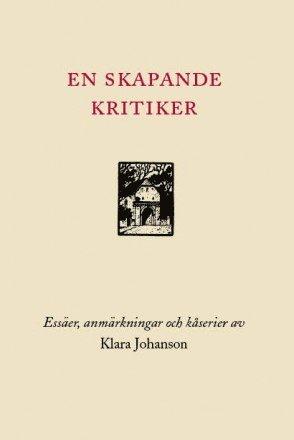 bokomslag En skapande kritiker : essäer, anmärkningar och kåserier