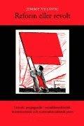 bokomslag Reform eller revolt : litterär propaganda i socialdemokratisk, kommunistisk och nationalsocialistisk press