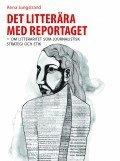 bokomslag Det litterära med reportaget : om litteraritet som journalistisk strategi och etik