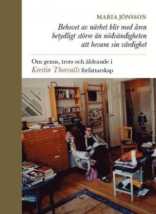 bokomslag Behovet av närhet blir med åren betydligt större än nödvändigheten att bevara sin värdighet : om genus, trots och åldrande i Kerstin Thorvalls författarskap
