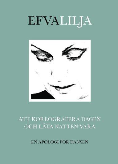 bokomslag Att koreografera dagen och låta natten vara : en apologi för dansen