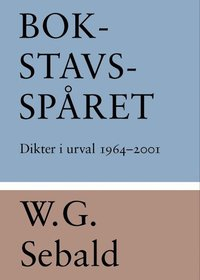 Bokstavsspåret : dikter i urval 1964-2001