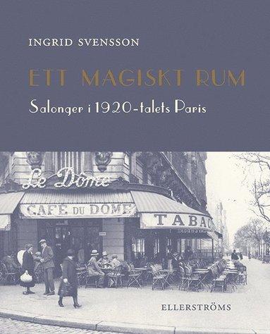 bokomslag Ett magiskt rum : salonger i 1920-talets Paris