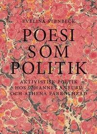bokomslag Poesi som politik : aktivistisk poetik hos Johannes Anyuru och Athena Farrokhzad
