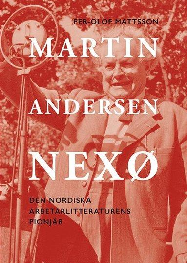 bokomslag Martin Andersen Nexø : den nordiska arbetarlitteraturens pionjör