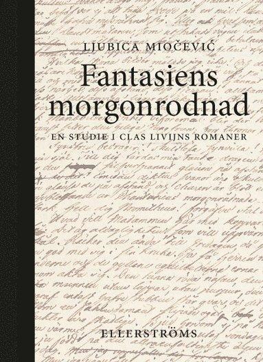 bokomslag Fantasiens morgonrodnad : en studie i Clas Livijns romaner