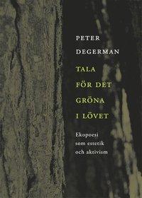 bokomslag Tala för det gröna i lövet : ekopoesi som estetik och aktivism
