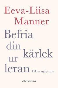 bokomslag Befria din kärlek ur leran : dikter 1964-1977
