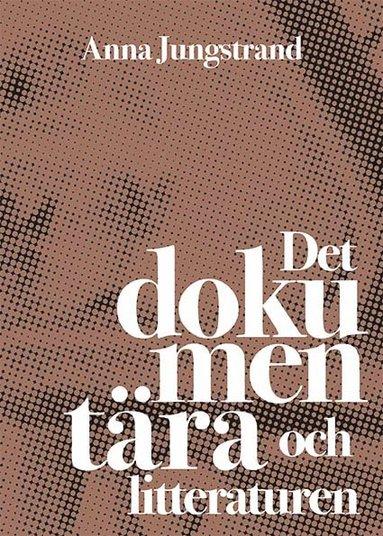 bokomslag Det dokumentära och litteraturen