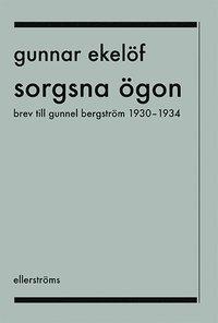 bokomslag Sorgsna ögon : brev till Gunnel Bergström 1930-1934