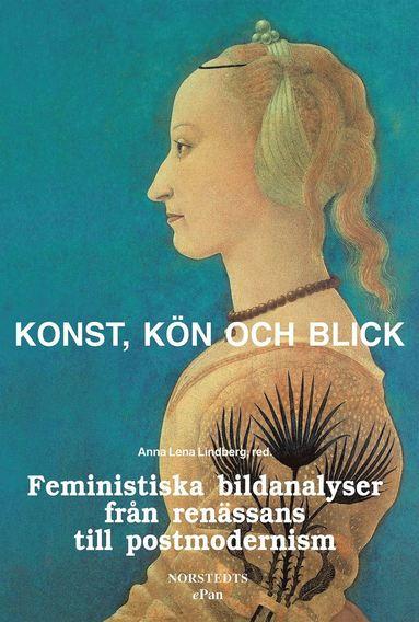bokomslag Konst, kön och blick : Feministiska bildanalyser från renässans till postmodernism