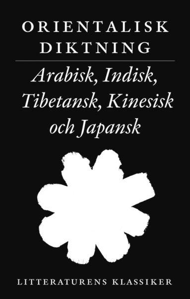 bokomslag Litteraturens klassiker. Orientalisk diktning : arabisk, indisk, tibetansk, kinesisk och japansk