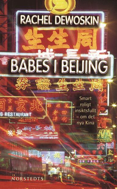 bokomslag Babes i Beijing : smart, roligt och insiktsfullt om det nya Kina