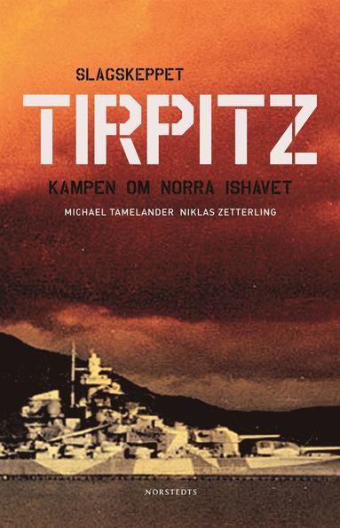 bokomslag Slagskeppet Tirpitz : Kampen om Norra Ishavet