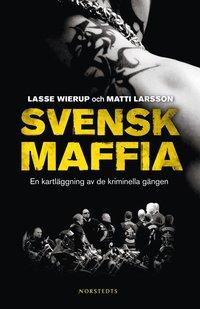 bokomslag Svensk maffia : en kartläggning av de kriminella gängen