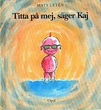 bokomslag Titta på mej, säger Kaj
