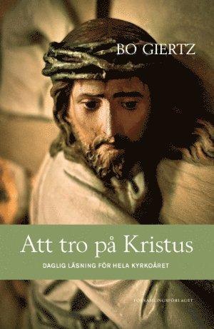 bokomslag Att tro på Kristus : daglig läsning för hela kyrkoåret