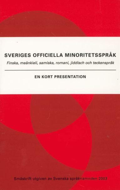 bokomslag Sveriges officiella minoritetsspråk : Finska, meänkieli, samiska, romani, jiddisch och teckenspråk : en kort presentat
