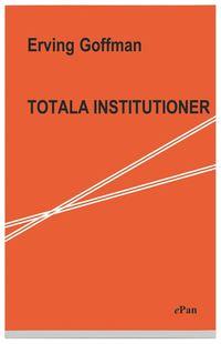 bokomslag Totala institutioner : Fyra essäer om anstaltslivets sociala villkor