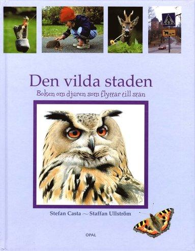 bokomslag Den vilda staden : boken om djuren som flyttar till stan
