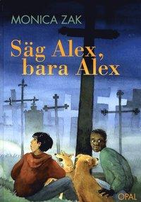 bokomslag Säg Alex, bara Alex