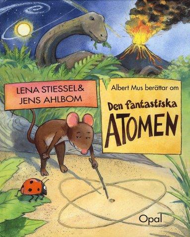 bokomslag Albert Mus berättar om den fantastiska atomen