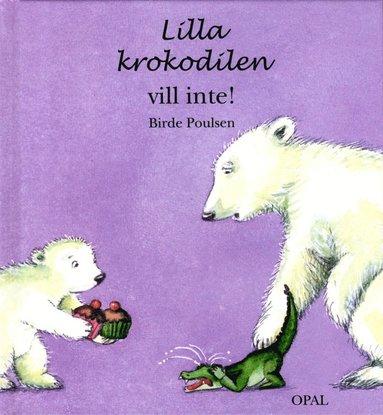 bokomslag Lilla krokodilen vill inte!