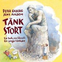 bokomslag Tänk stort : en bok om filosofi för unga tänkare