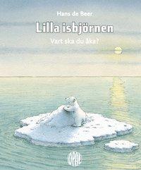 bokomslag Lilla isbjörnen : Vart ska du åka?