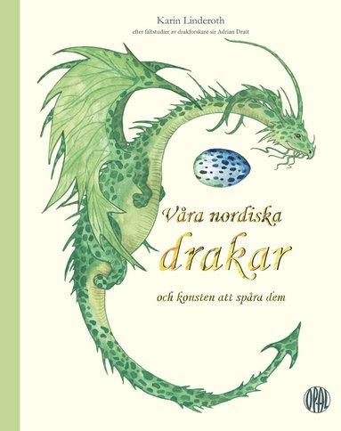 bokomslag Våra nordiska drakar och konsten att spåra dem : efter fältstudier av drakforskare sir Adrian Dratt